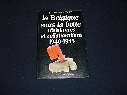 La Belgique sous la botte: Résistances et collaborations 1940-1945 par Jacques Willequet