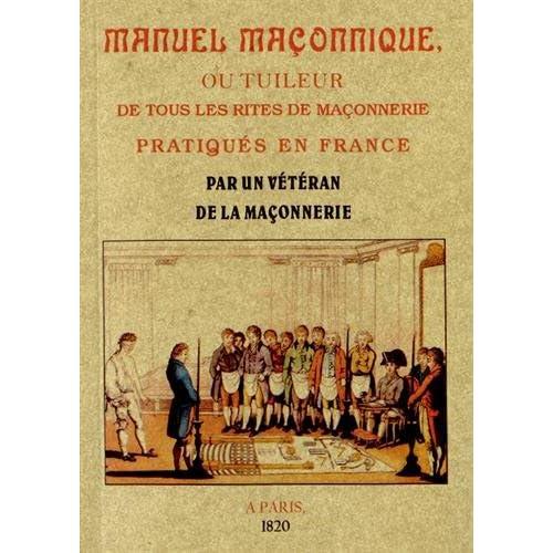 Manuel maçonnique ou tuileur de tous les rites de maconnerie pratiques en France