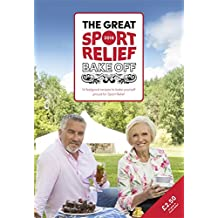 The Great Sport Relief Bake Off: 13 feel-good recipes to bake yourself proud for Sport Relief (Sport Relief 2016)
