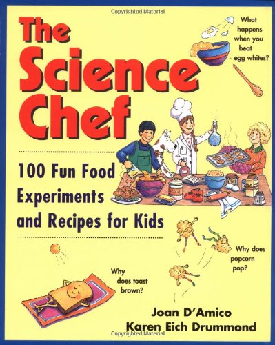 The Science Chef: 100 Fun Food Experiments and Recipes for Kids por Joan D′Amico