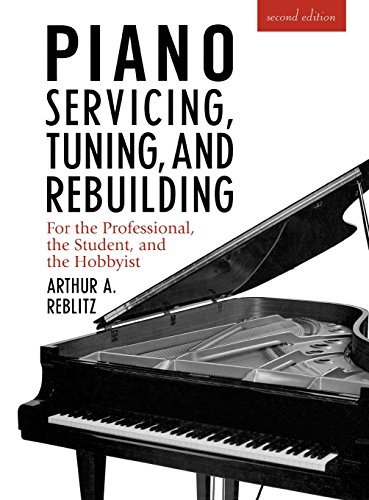 Piano Servicing, Tuning, and Rebuilding: for the Professional, the Student, and the Hobbyist by Arthur A. Reblitz (1997-01-01)