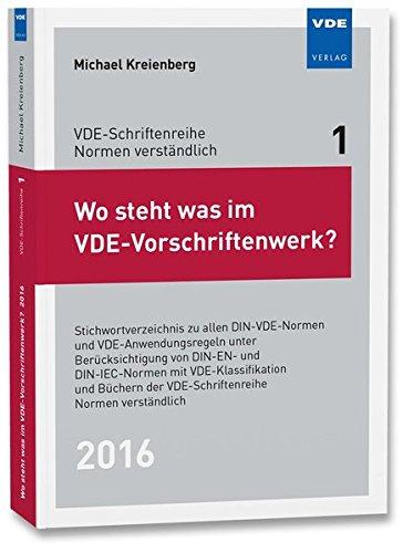 Wo steht was im VDE-Vorschriftenwerk? 2016: Stichwortverzeichnis zu allen DIN-VDE-Normen und VDE-Anwendungsregeln unter Berücksichtigung von DIN-EN- ... der VDE-Schriftenreihe Normen verständlich Bd.1