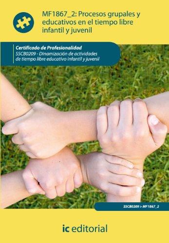 Procesos grupales y educativos en el tiempo libre infantil y juvenil. sscb0209 - dinamización de actividades de tiempo libre infantil y juvenil - 9788415792246