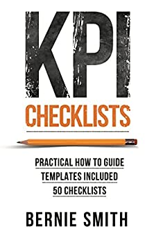 KPI Checklists: Practical guide to implementing KPIs and performance measures, over 50 checklists included. by [Smith, Bernie]