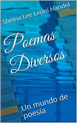 Poemas Diversos: Un mundo de poesía por Sheina Lee  Leoni Handel