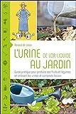 L'urine, de l'or liquide au jardin - Guide pratique pour produire ses fruits et légumes en utilisant les urines et composts locaux - Terran Editions - 31/05/2016