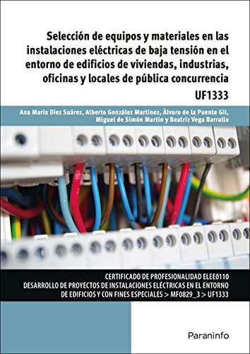 Selección de equipos y materiales en las instalaciones eléctricas de baja tensión en el entorno de edificios de viviendas, industrias, oficinas y locales de pública concurrencia por ANA MARÍA DIEZ SUÁREZ