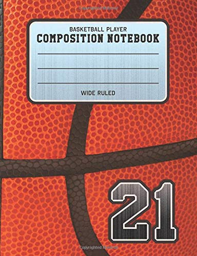 Basketball Player Composition Notebook 21: Basketball Team Jersey Number Wide Ruled Composition Book for Student Athletes & Sports Fans por Adventures In Writing Co