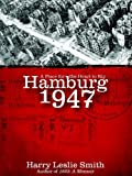 Hamburg 1947: A Place for the Heart to Kip by Harry Leslie Smith