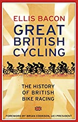 Great British Cycling: The History of British Bike Racing by Ellis Bacon (21-May-2015) Paperback