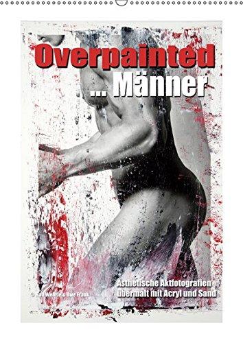 Overpainted ... Männer (Wandkalender 2019 DIN A2 hoch): Ästhetische Aktfotografien übermalt mit Acryl und Sand. (Monatskalender, 14 Seiten ) (CALVENDO Menschen)