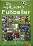 Die weltbesten Fußballer: 1000 Bilder - 1000 Fakten - Michael Nordmann