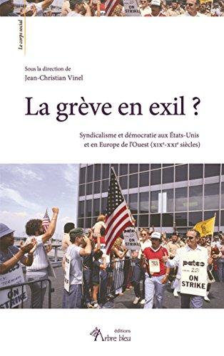 La grve en exil ? Syndicalisme et dmocratie aux Etats-Unis et en Europe de l'ouest (XIXe-XXIe s)