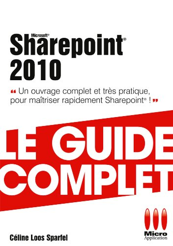 Sharepoint 2010 - Le guide complet : Un ouvrage complet et trs pratique pour matriser rapidement Sharepoint !