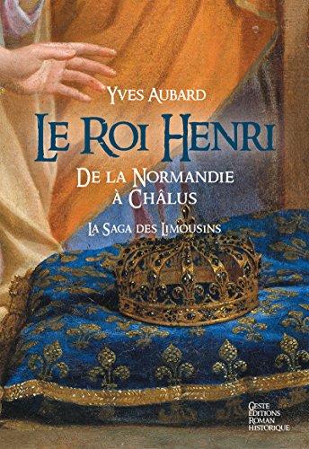 Le Roi Henri: De Normandie à Châlus (Saga des Limousins t. 7) par Yves Aubard