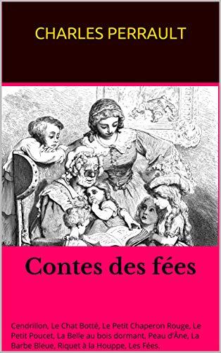 Contes des fées: Cendrillon, Le Chat Botté, Le Petit Chaperon Rouge, Le Petit Poucet, La Belle au bois dormant, Peau d'Âne, La Barbe Bleue, Riquet à la Houppe, Les Fées.