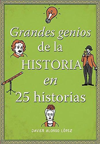 Grandes genios de la historia en 25 historias (No ficción ilustrados) por Javier Alonso López