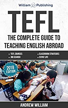 TEFL: The Complete Guide to Teaching English Abroad (2018) (ESL Teaching Series) (English Edition)