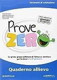 Prove Zero. Quaderno allievo. Strumenti di valutazione. Le prime prove collettive di lettura e scrittura per le classi 1° e 2° primaria