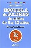 Escuela de Padres de niños de 6 a 12 años: Educar con talento (Biblioteca Escuela de padres)