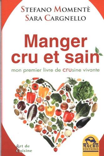 Manger cru et sain - Mon premier livre de crusine vivante