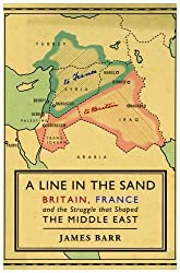 A Line in the Sand: Britain, France and the Struggle That Shaped the Middle East by James Barr (2011-08-04)