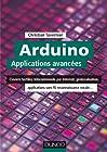 Arduino - Applications avancées - Claviers tactiles, télécommande par Internet, géolocalisation...: Claviers tactiles, télécommande par Internet, géolocalisation, applications sans fil...