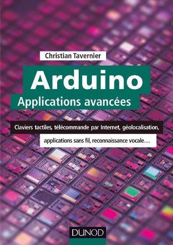 Arduino : Applications avancées : Claviers tactiles, télécommande par Internet, géolocalisation, applications sans fil... (Technologie électronique) par Christian Tavernier