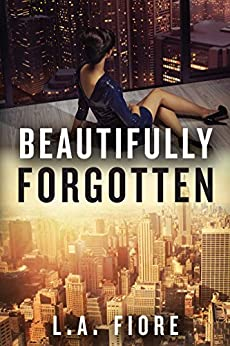 Beautifully Forgotten (Beautifully Damaged Book 2) by [Fiore, L.A.]