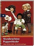 Wunderschöne Puppenkleider: Nähen, Stricken, Häkeln