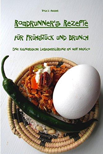 Preisvergleich Produktbild Roadrunner's Rezepte für Frühstück und Brunch: Eine kulinarische Liebeserklärung an New Mexico