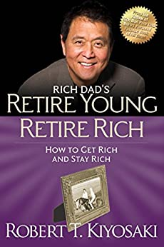 Retire Young Retire Rich: How to Get Rich Quickly and Stay Rich Forever! (Rich Dad's (Paperback)) by [Kiyosaki, Robert T.]