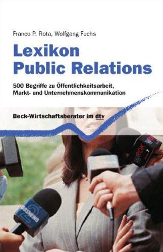 Lexikon Public Relations: 500 Begriffe zu Öffentlichkeitsarbeit, Markt- und Unternehmenskommunikation