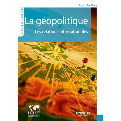 La géopolitique : Les relations internationales (Eyrolles Pratique)