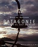Patagonie : Histoires du bout du monde