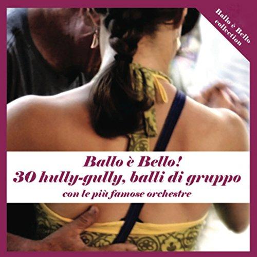 ballo-e-bello-30-hully-gully-balli-di-gruppo-con-le-piu-famose-orchestre