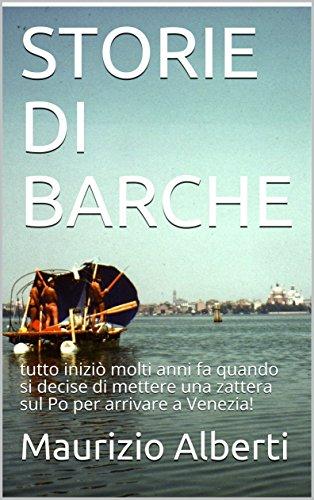 STORIE DI BARCHE: tutto iniziò molti anni fa quando si decise di mettere  una zattera sul Po per arrivare a Venezia!