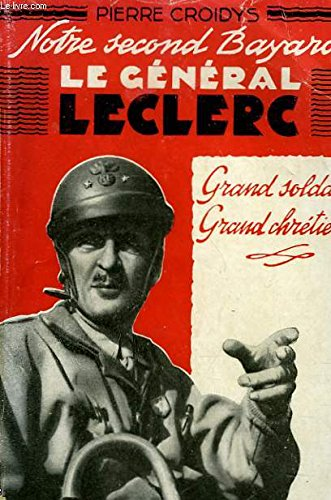 NOTRE SECOND BAYARD, LE GENERAL LECLERC. GRAND SOLDAT, GRAND CHRETIEN.
