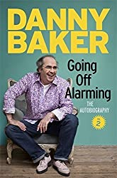 Going Off Alarming: The Autobiography: Vol 2 by Baker, Danny (2014) Hardcover