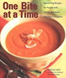 One Bite at a Time: Nourishing Recipes for People with Cancer, Survivors, and Their Caregivers