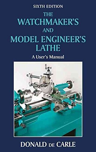 [The Watchmaker's and Model Engineer's Lathe] (By: Donald De Carle) [published: May, 2010]