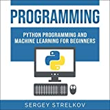 Programming: Python Programming and Machine Learning for Beginners