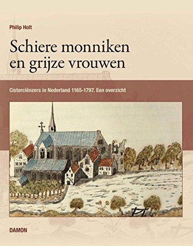 Schiere monniken en grijze vrouwen: cisterciënzers in Nederland 1165-1797 : een overzicht (Schiere)