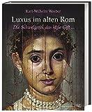 Luxus im alten Rom: Die Schwelgerei, das süße Gift ... - Karl-Wilhelm Weeber
