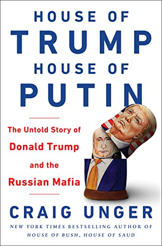 House of Trump, House of Putin: The Untold Story of Donald Trump and the Russian Mafia (English Edition) por Craig Unger