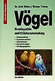 Vögel - Homöopathie und Kräuteranwendung: Wellensittich - Nymphensittich - Zebrafinken - Kanarienvögel - Grosspapageien
