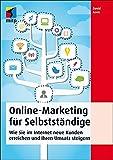 Online-Marketing für Selbstständige: Wie Sie im Internet neue Kunden erreichen und Ihren Umsatz steigern (mitp Business)