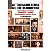 Autobiografia De Una Mujer Emancipada. La Juventud Y La Moral Sexual/ El Comunismo Y La Familia/ Plataforma De La Oposicion Obrera