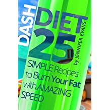Dash Diet: 25 Simple Recipes to Burn Your Fat with Amazing Speed (English Edition)