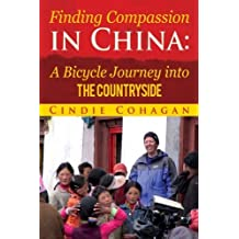 Finding Compassion in China: A Bicycle Journey into The Countryside by Cindie Cohagan (2012-06-26)